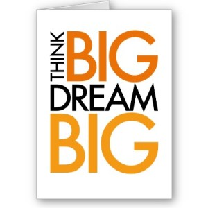 Dare to dream big dreams!